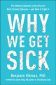 Why we get sick : the hidden epidemic at the root of most chronic disease -- and how to fight it