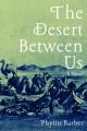 The desert between us : a novel
