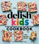 The delish kids : (super-awesome, crazy-fun, best-ever) cookbook