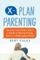 X-plan parenting : become your child's ally - a guide to raising strong kids in a challenging world