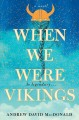 When we were Vikings : a novel
