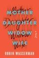 Mother daughter widow wife : a novel