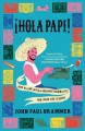 Hola Papi! : how to come out in a Walmart parking lot and other life lessons