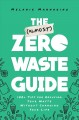 The (almost) zero waste guide : 100+ tips for reducing your waste without changing your life