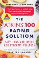 The Atkins 100 eating solution : easy, low-carb living for everyday wellness