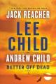 Better off dead : a Jack Reacher novel