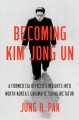 Becoming Kim Jong Un : a former CIA officer's insights into North Korea's enigmatic young dictator