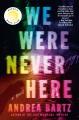We were never here : a novel