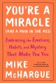 You're a miracle (and a pain in the ass) : embracing the emotions, habits and mystery that make you you