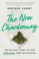 The new chardonnay : the unlikely story of how marijuana went mainstream