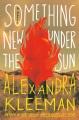Something new under the sun : a novel