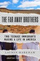 The far away brothers : two teenage immigrants making a life in America : adapted for young adults