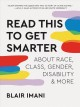 Read This to Get Smarter: About Race, Class, Gender, Disability & More