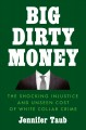 Big dirty money : the shocking injustice and unseen cost of white collar crime