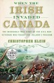 When the Irish invaded Canada : the incredible true story of the Civil War veterans who fought for Ireland's freedom