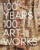 100 years, 100 art-works : a history of modern and contemporary art