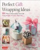 Perfect gift wrapping ideas : 101 ways to personalize your gift using simple, everyday materials