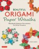 Beautiful origami paper wreaths : handmade Japanese decorations for every occasion