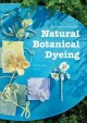 Natural Botanical Dyeing: 20 Projects for Every Season