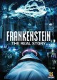 Frankenstein : the real story.