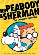 Mr. Peabody & Sherman : the complete collection.