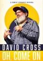 David Cross : oh, come on