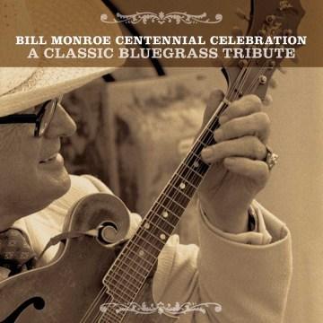Bill Monroe centennial celebration [sound recording (CD)] : : a classic bluegrass tribute.