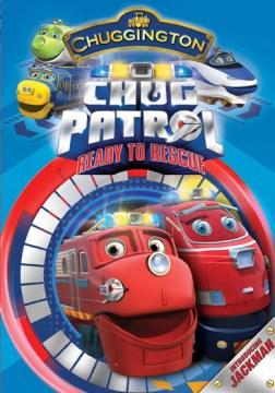 Chuggington. Chug Patrol, ready to rescue [videorecording (DVD)]