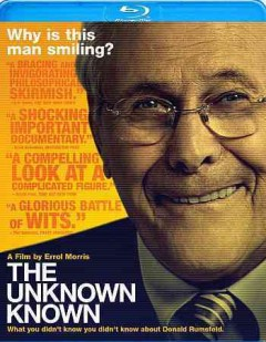 The unknown known [videorecording (Blu-ray)] : what you didn't know you didn't know about Donald Rumsfeld