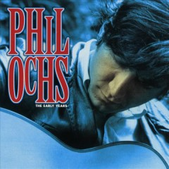 Phil Ochs [sound recording (CD)] : the early years.