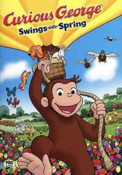 Curious George. Swings into Spring [videorecording (DVD)].