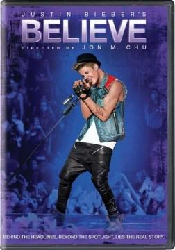 Justin Bieber's believe [videorecording (DVD)]