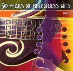 50 years of bluegrass hits. Vol. 1 [sound recording (CD)].