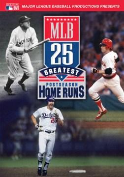 MLB 25 [videorecording (DVD)] : greatest postseason home runs