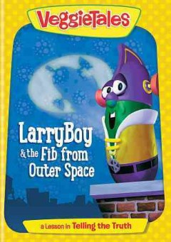LarryBoy & the fib from outer space [videorecording (DVD)].