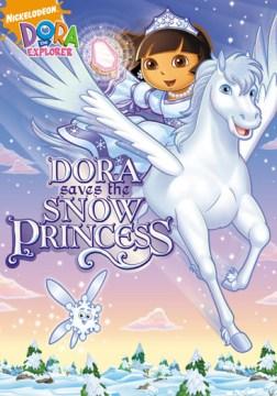 Dora the Explorer. Dora saves the Snow Princess [videorecording (DVD)]