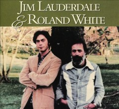 Jim Lauderdale & Roland White [sound recording (CD)].