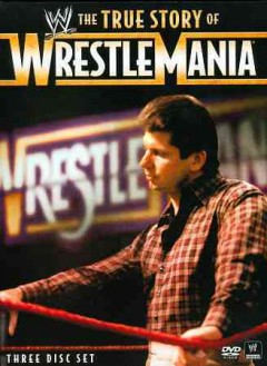 The true story of Wrestlemania [videorecording (DVD)]