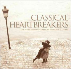 Classical heartbreakers [sound recording (CD)] : the most moving classical music of all time.