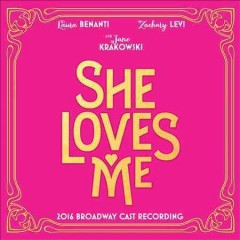She loves me [sound recording (CD)] : 2016 Broadway cast recording : a romantic-ish musical comedy