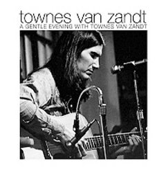 A gentle evening with Townes Van Zandt [sound recording (CD)]