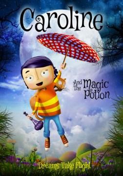 Caroline & the magic potion [videorecording (DVD)]