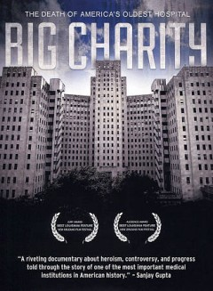 Big charity [videorecording (DVD)] : the death of America's oldest hospital