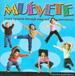 Muévete [sound recording (CD)] : learn Spanish through song and movement.