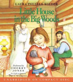 Little house in the big woods [sound recording (book on CD)]
