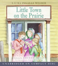 Little town on the prairie [sound recording (book on CD)]
