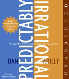 Predictably irrational [sound recording (book on CD)] : the hidden forces that shape our decisions
