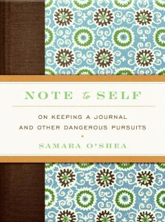 Note to self : on keeping a journal and other dangerous pursuits