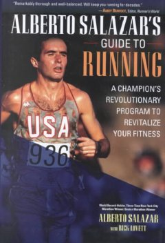 Alberto Salazar's guide to running : a champion's revolutionary program to revitalize your fitness