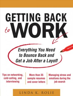 Getting back to work : everything you need to bounce back and get a job after a layoff